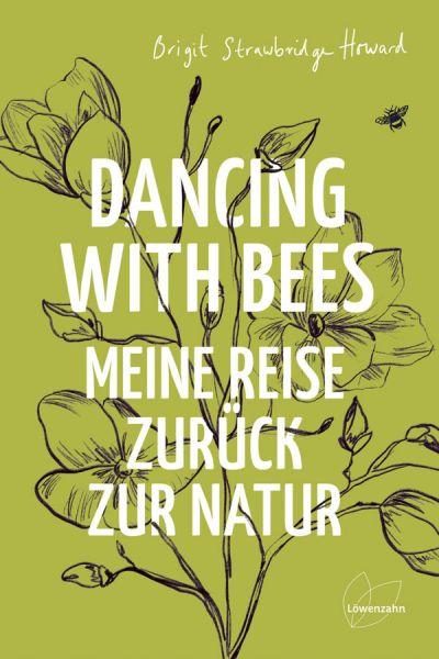Dancing With Bees Meine Reise zurück zur Natur